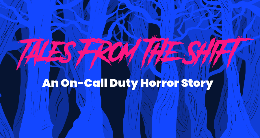 Tales from the Shift : An On-Call Duty Horror Story