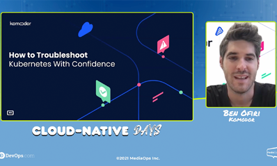 How to Troubleshoot Kubernetes with Confidence – 2021 Cloud-Native Days Summit